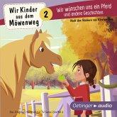Wir Kinder aus dem Möwenweg - Wir wünschen uns ein Pferd und andere Geschichten (MP3-Download)