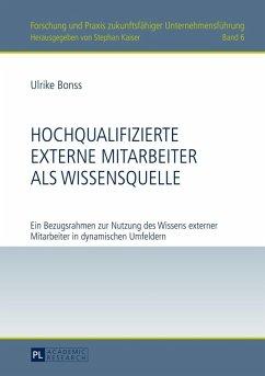 Hochqualifizierte externe Mitarbeiter als Wissensquelle (eBook, PDF) - Bonss, Ulrike