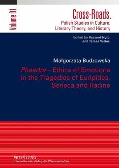 Phaedra - Ethics of Emotions in the Tragedies of Euripides, Seneca and Racine (eBook, PDF) - Budzowska, Malgorzata