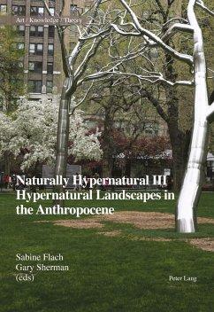 Naturally Hypernatural III: Hypernatural Landscapes in the Anthropocene (eBook, ePUB)