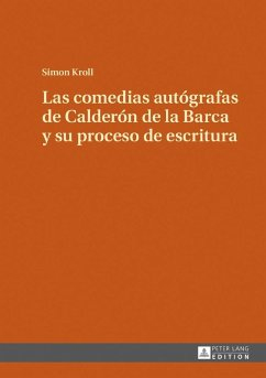 Las comedias autografas de Calderon de la Barca y su proceso de escritura (eBook, ePUB) - Kroll, Simon