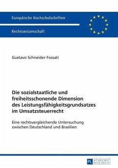 Die sozialstaatliche und freiheitsschonende Dimension des Leistungsfaehigkeitsgrundsatzes im Umsatzsteuerrecht (eBook, PDF) - Schneider Fossati, Gustavo