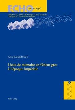 Lieux de memoire en Orient grec a l'epoque imperiale (eBook, PDF)