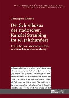 Der Schreibusus der staedtischen Kanzlei Straubing im 14. Jahrhundert (eBook, ePUB) - Kolbeck, Christopher