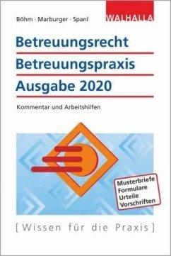 Betreuungsrecht-Betreuungspraxis Ausgabe 2020 - Böhm, Horst; Marburger, Horst; Spanl, Reinhold