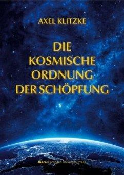 Die kosmische Ordnung der Schöpfung - Klitzke, Axel