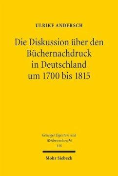 Die Diskussion über den Büchernachdruck in Deutschland um 1700 bis 1815 - Andersch, Ulrike
