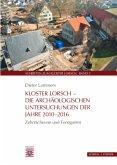 Kloster Lorsch - Die archäologischen Untersuchungen der Jahre 2010-2016