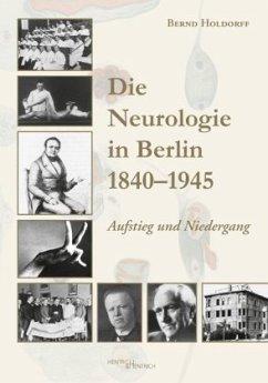 Die Neurologie in Berlin 1840-1945 - Holdorff, Bernd