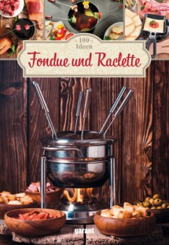 100 Ideen Fondue und Raclette