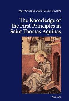 Knowledge of the First Principles in Saint Thomas Aquinas (eBook, PDF) - Ugobi-Onyemere, Mary Christine