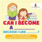 Can I Become A _____ Because I Like _____?   Careers for Kids By Subjects   Children's Jobs & Careers Reference Books