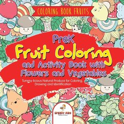 Coloring Book Fruits. PreK Fruit Coloring and Activity Book with Flowers  and Vegetables. Tummy-licious Natural Produce for Coloring, Drawing and ...