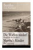 Die Waffen nieder! (Kampf für den Frieden) + Martha's Kinder (Die Fortsetzung): Die wichtigsten Romane der Antikriegsliteratur von der ersten Friedens