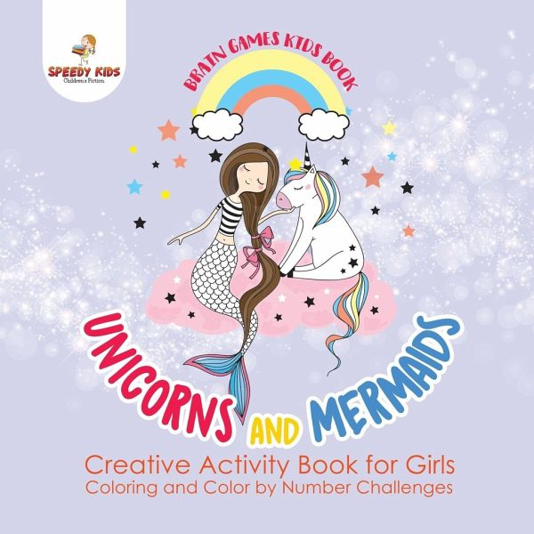 Brain Games Kids Book. Unicorns and Mermaids. Creative Activity Book for  Girls. Coloring and Color by Number Challenges