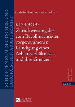 174 BGB: Zurueckweisung der vom Bevollmaechtigten vorgenommenen Kuendigung eines Arbeitsverhaeltnisses und ihre Grenzen (eBook, ePUB) - Klostermann-Schneider, Christian