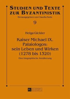 Kaiser Michael IX. Palaiologos: sein Leben und Wirken (1278 bis 1320) (eBook, PDF) - Gickler, Helga