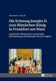 Die Kroenung Josephs II. zum Roemischen Koenig in Frankfurt am Main (eBook, ePUB)