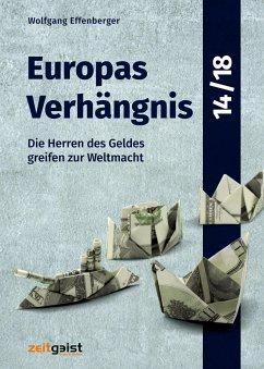 Europas Verhängnis 14/18 - Effenberger, Wolfgang