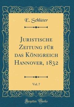 Juristische Zeitung für das Königreich Hannover, 1832, Vol. 7 (Classic Reprint) - Schlüter, E.