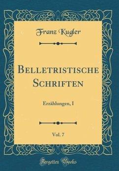 Belletristische Schriften, Vol. 7: Erzählungen, I (Classic Reprint)