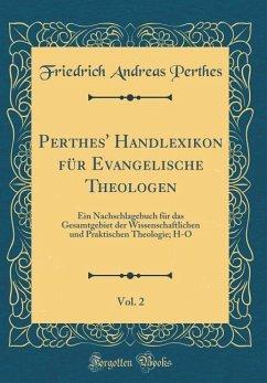Perthes' Handlexikon Für Evangelische Theologen, Vol. 2: Ein Nachschlagebuch Für Das Gesamtgebiet Der Wissenschaftlichen Und Praktischen Theologie; H-