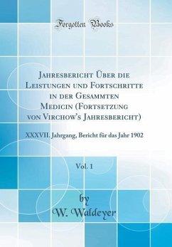 Jahresbericht Über Die Leistungen Und Fortschritte in Der Gesammten Medicin (Fortsetzung Von Virchow's Jahresbericht), Vol. 1: XXXVII. Jahrgang, Beric