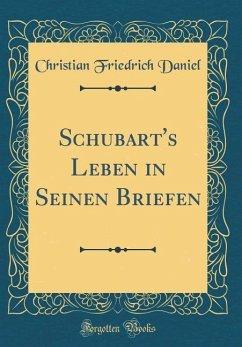 Schubart's Leben in Seinen Briefen (Classic Reprint)