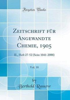 Zeitschrift Für Angewandte Chemie, 1905, Vol. 18: II., Heft 27-52 (Seite 1041-2088) (Classic Reprint)