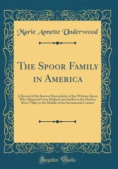 The Spoor Family in America: A Record of the Known Descendants of Jan Wybesse Spoor Who Migrated from Holland and Settled in the Hudson River Valle