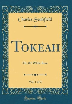 Tokeah, Vol. 1 of 2: Or, the White Rose (Classic Reprint)
