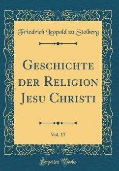 Geschichte Der Religion Jesu Christi, Vol. 17 (Classic Reprint)
