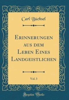 Erinnerungen aus dem Leben Eines Landgeistlichen, Vol. 3 (Classic Reprint)