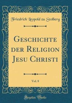 Geschichte Der Religion Jesu Christi, Vol. 8 (Classic Reprint)