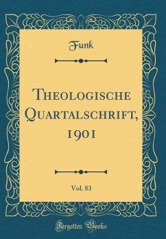 Theologische Quartalschrift, 1901, Vol. 83 (Classic Reprint)