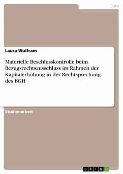 Materielle Beschlusskontrolle beim Bezugsrechtsausschluss im Rahmen der Kapitalerhöhung in der Rechtsprechung des BGH