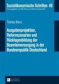 Ausgabenprojektion, Reformszenarien und Ruecklagenbildung der Beamtenversorgung in der Bundesrepublik Deutschland (eBook, ePUB)