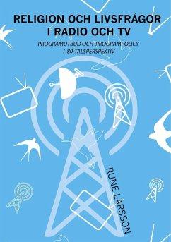 Religion och livsfrågor i radio och TV (eBook, ePUB) - Larsson, Rune