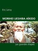 MORIHEI UESHIBA ET L'AÏKIDO (eBook, ePUB)