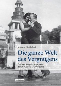 Die ganze Welt des Vergnügens (eBook, PDF) - Niedbalski, Johanna