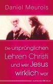 Die ursprünglichen Lehren Christi und wer Jesus wirklich war (eBook, ePUB)