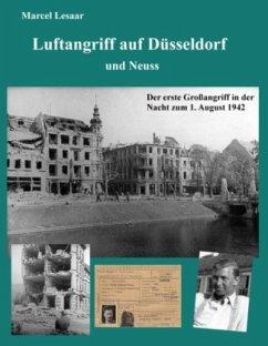 Luftangriff auf Düsseldorf und Neuss - Lesaar, Marcel