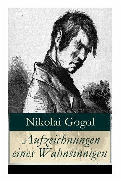 Aufzeichnungen eines Wahnsinnigen - Gogol, Nikolai; Holm, Korfiz