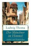 Der Münchner im Himmel: Satiren und Humoresken: Ein Klassiker der bayerischen Literatur gewürzt mit Humor und Satire (Käsebiers Italienreise +