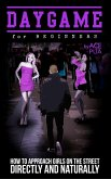 Daygame for Beginners : How to Approach Girls on the Street Directly and Naturally (eBook, ePUB)