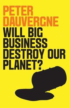 Will Big Business Destroy Our Planet? (eBook, ePUB) - Dauvergne, Peter