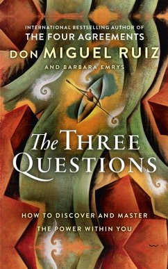 The Three Questions: How to Discover and Master the Power Within You (eBook, ePUB) - Ruiz, Don Miguel; Emrys, Barbara