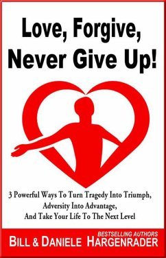 Love, Forgive, Never Give Up!: 3 Powerful Ways ...
