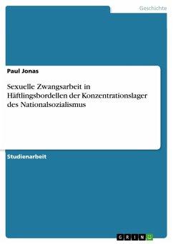 Sexuelle Zwangsarbeit in Häftlingsbordellen der Konzentrationslager des Nationalsozialismus (eBook, PDF)