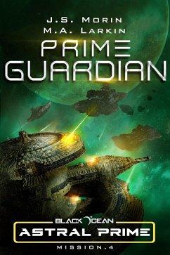 Prime Guardian: Mission 4 (Black Ocean: Astral Prime, #4) (eBook, ePUB) - Morin, J. S.; Larkin, M. A.
